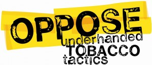 OPPOSE Underhanded Tobacco Tactics